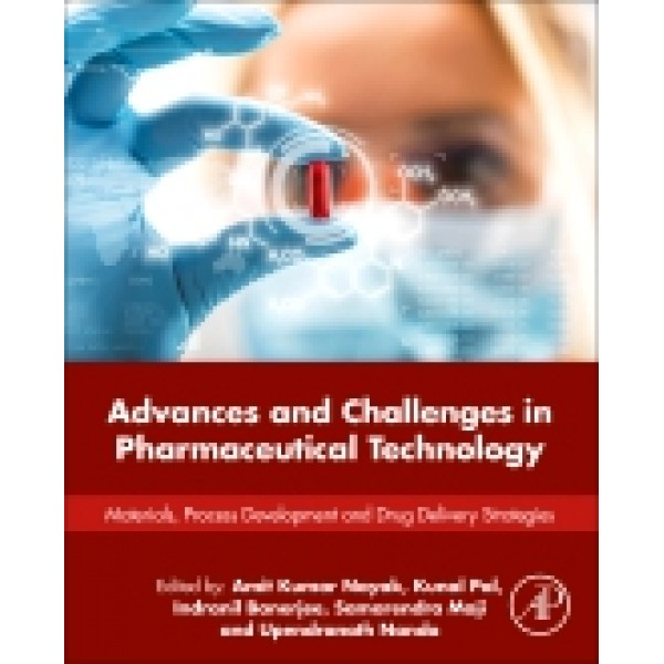 Advances and Challenges in Pharmaceutical Technology, Materials, Process Development and Drug Delivery Strategies