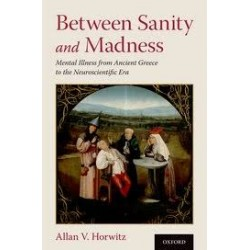 Between Sanity and Madness - Mental Illness from Ancient Greece to the Neuroscientific Era