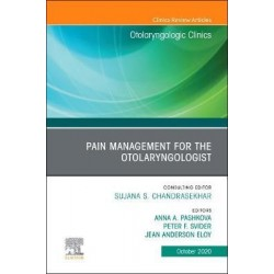 Pain Management for the Otolaryngologist An Issue of Otolaryngologic Clinics of North America, Volume 53-5