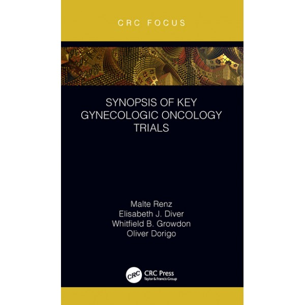 Synopsis of Key Gynecologic Oncology Trials 1st Edition