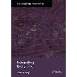 Integrating Everything - The Integrated Practitioner 1st Edition