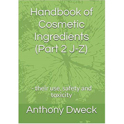 Handbook of Cosmetic Ingredients (Part 2 J-Z): - their use, safety and toxicity (Dweck Books)