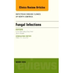 Fungal Infections, An Issue of Infectious Disease Clinics of North America, Volume 30-1
