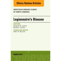 Legionnaire's Disease, An Issue of Infectious Disease Clinics of North America, Volume 31-1