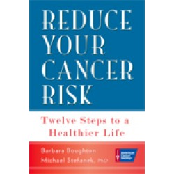 Reduce Your Cancer Risk, Twelve Steps to a Healthier Life